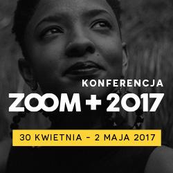 Konferencja ZOOM - 30 kwietnia do 2 maja 2017